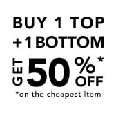 Buy 1 top + 1 bottom get 50% off*