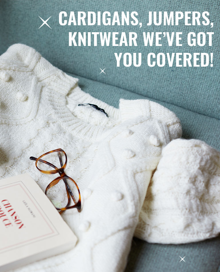 CARDIGANS, JUMPERS, KNITWEAR WE'VE GOT YOU COVERED!